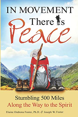 9780989507707: In Movement There Is Peace: Stumbling 500 Miles Along the Way to the Spirit