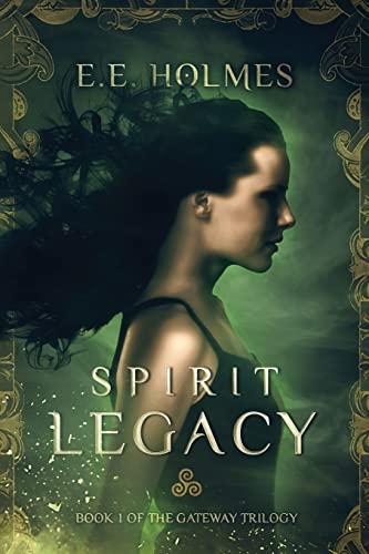 Spirit Legacy: Book 1 of the Gateway Trilogy: E. E. Holmes