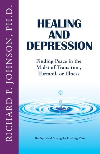 9780989513074: Healing and Depression: Finding Peace in the Midst of Transition, Turmoil, or Illness (The Spiritual Strengths Healing Plan)