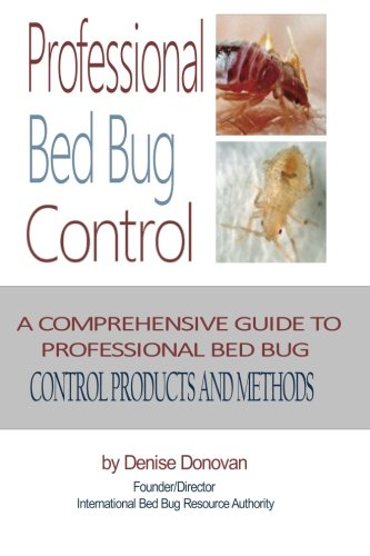 9780989521734: Professional Bed Bug Control: A Comprehensive Guide to Professional Bed Bug Control Products and Methods