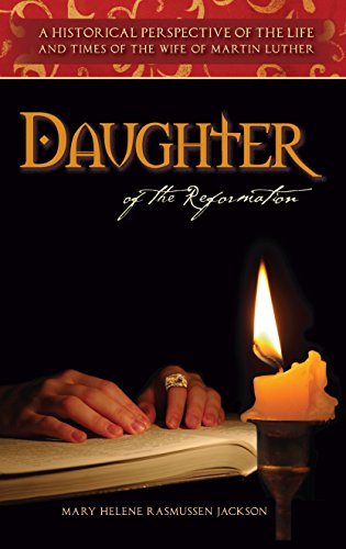 Daughter of the Reformation: A Historical Perspective of the Life and Times of the Wife of Martin ...