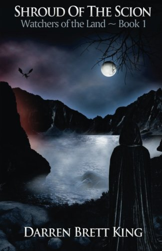 Shroud of the Scion: Watchers of the Land - Book 1: Darren Brett King