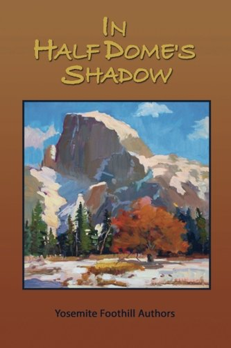 In Half Dome's Shadow: Authors, Yosemite Foothill