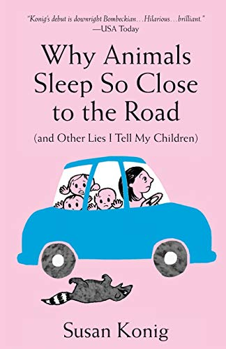 9780989538114: Why Animals Sleep So Close to the Road (and other lies I tell my children)