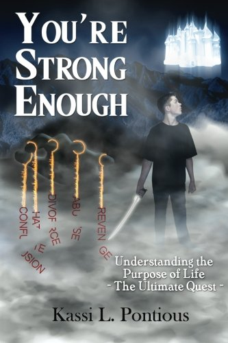 Youre Strong Enough: Understanding the Purpose of Life - The Ultimate Quest: Kassi L Pontious