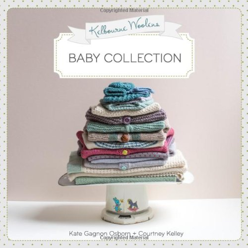 Kelbourne Woolens: Baby Collection: Courtney Kelley; Kate Gagnon Osborn