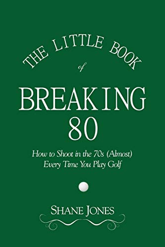9780989549011: The Little Book of Breaking 80 - How to Shoot in the 70s (Almost) Every Time You Play Golf