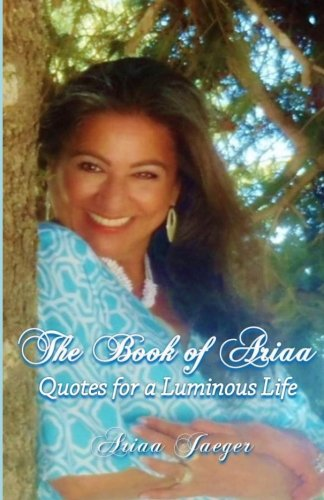 9780989550352: The Book of Ariaa: Quotes for a Luminous Life