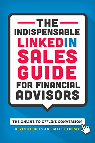 The Indispensable LinkedIn Sales Guide for Financial Advisors: Kevin Nichols and Matt Oechsli