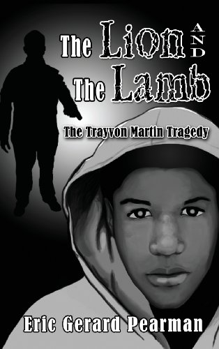 The Lion and the Lamb: The Trayvon Martin Tragedy: Eric Gerard Pearman