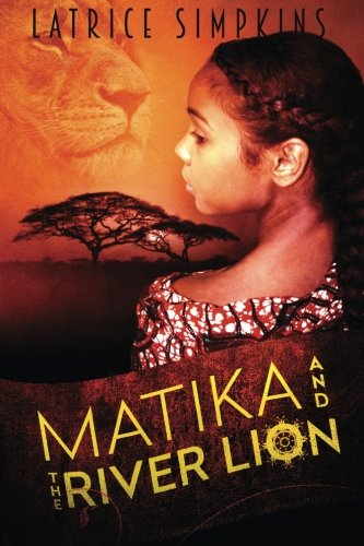 Matika and the River Lion: Latrice N. Simpkins