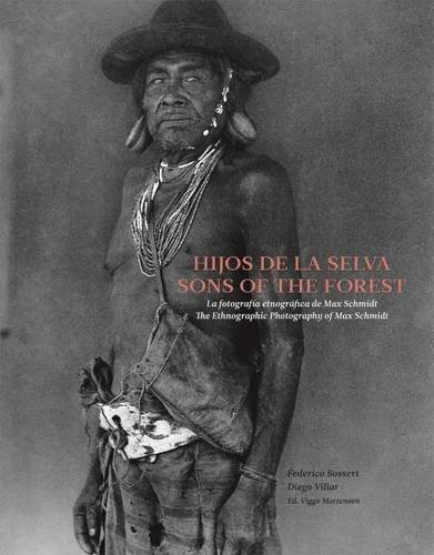 Sons Of The Forest - The Ethnographic Photography Of Max Schmidt: Viggo Mortensen Frederico Bossert...