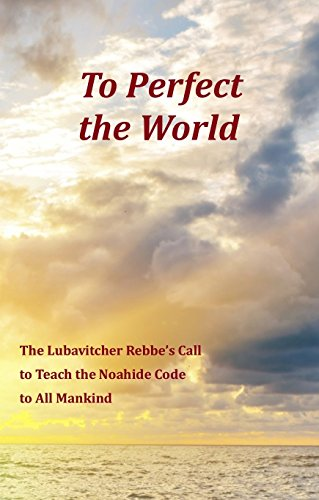 9780989567336: To Perfect the World: The Lubavitcher Rebbe's Call to Teach the Noahide Code to All Mankind