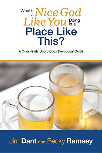 What's a Nice God Like You Doing in a Place Like This?: A Completely Unorthodox Devotional ...