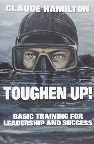 Toughen Up: Basic Training for Leadership and: Hamilton, Claude