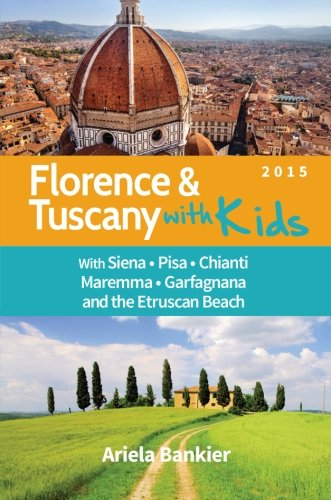 9780989581998: Florence and Tuscany with Kids: Florence and Tuscany Travel Guide 2015