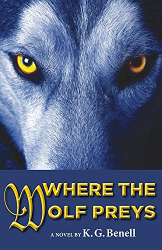 Where The Wolf Preys: K. G. Benell