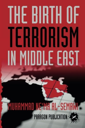 9780989594103: The Birth of Terrorism in Middle East: Muhammed Bin Abed al-Wahab, Wahabism, and the Alliance with the ibn Saud Tribe