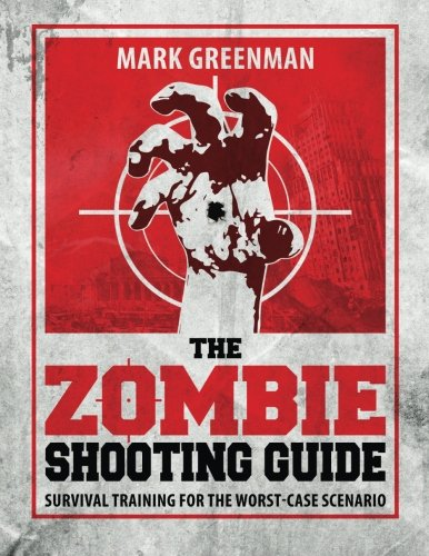 9780989594509: The Zombie Shooting Guide: Survival Training for the Worst-Case Scenario