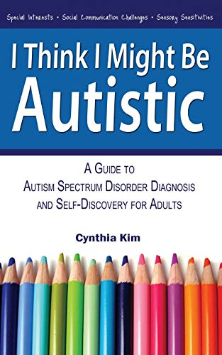 9780989597111: I Think I Might Be Autistic: A Guide to Autism Spectrum Disorder Diagnosis and Self-Discovery for Adults