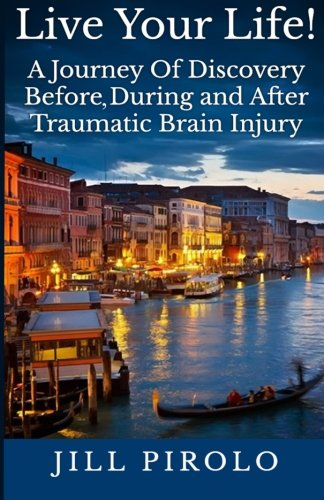 9780989597517: Live Your Life!: A Journey Of Discovery Before, During And After Traumatic Brain Injury