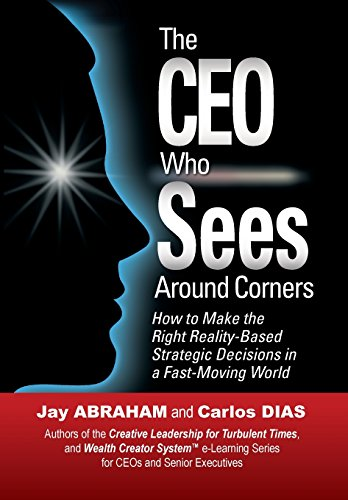 The CEO Who Sees Around Corners: Jay Abraham