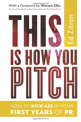 9780989608015: This Is How You Pitch: How To Kick Ass In Your First Years of PR