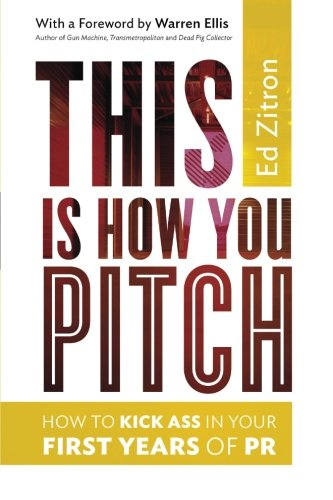 9780989608046: This Is How You Pitch: How To Kick Ass In Your First Years of PR