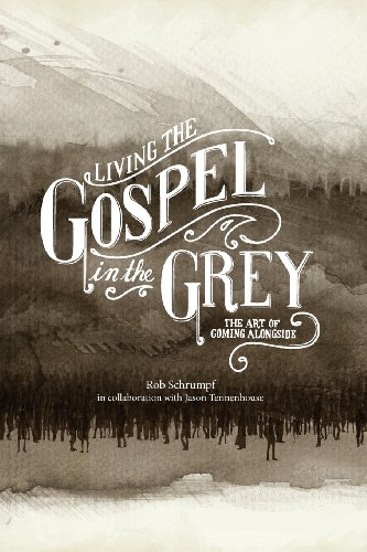 9780989614771: Living the Gospel in the Grey: The Art of Coming Alongside