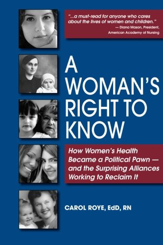 9780989618908: A Woman's Right to Know: How Women's Health Became a Political Pawn - and the Surprising Alliances Working to Reclaim It