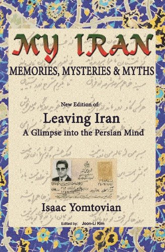 My Iran: Memories, Mysteries, & Myths: Yomtovian, Isaac and
