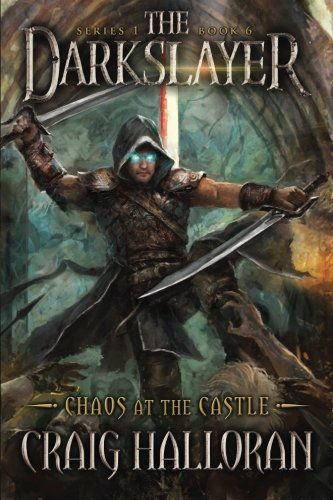 The Darkslayer: Chaos at the Castle (Book 6): Craig Halloran