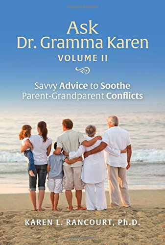 9780989627474: Ask Dr. Gramma Karen, Vol. 2: Savvy Advice to Soothe Parent-Grandparent Conflicts