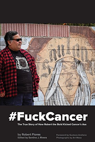 9780989631327: #FuckCancer The True Story of How Robert the Bold Kicked Cancer's Ass