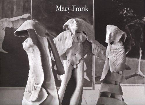 Mary Frank: Elemental Expression, Sculpture 1969-1985 & Recent Work: Yau, John