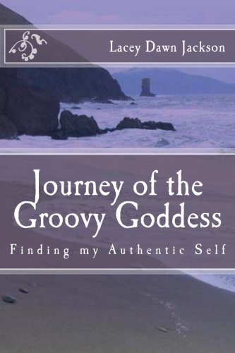 9780989641807: Journey of the Groovy Goddess: Finding my Authentic Self