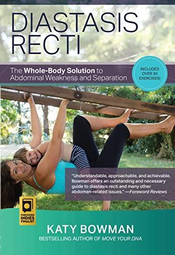 Diastasis Recti: The Whole Body Solution to Abdominal Weakness and Separation (Paperback): Katy ...