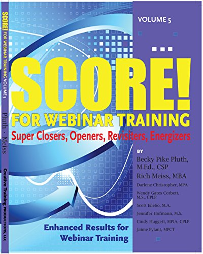 SCORE! for Webinar Training, volume 5: Becky Pike Pluth; Rich Meiss; Darlene Christopher; Wendy ...