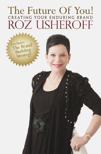 The Future of You! Creating Your Enduring Brand: Roz Usheroff