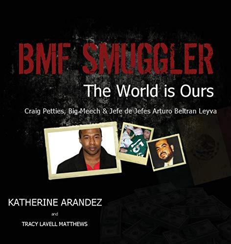 9780989663618: Bmf Smuggler the World Is Ours Craig Petties, Big Meech & Jefe de Jefes Arturo Beltran Leyva