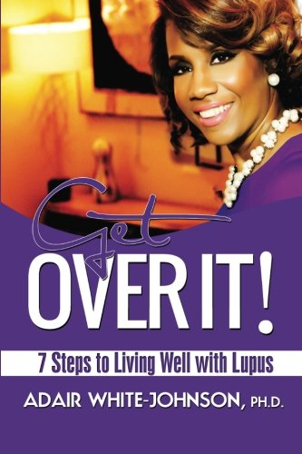 Get Over It! 7 Steps to Living Well with Lupus: White-johnson, Dr. Adair Fern