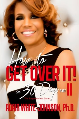 """How to Get Over It in 30 Days! Part II (Volume 2): White-johnson, Dr. Adair f."