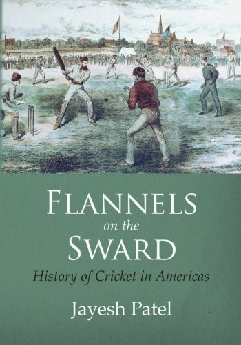 Flannels on the Sward: History of Cricket in Americas(Black and White Edition): Jayesh Patel