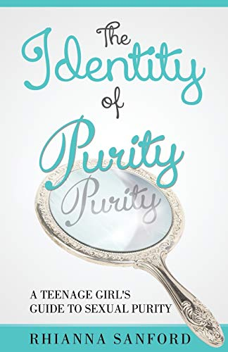 9780989689502: The Identity of Purity: A Teenage Girl's Guide to Sexual Purity