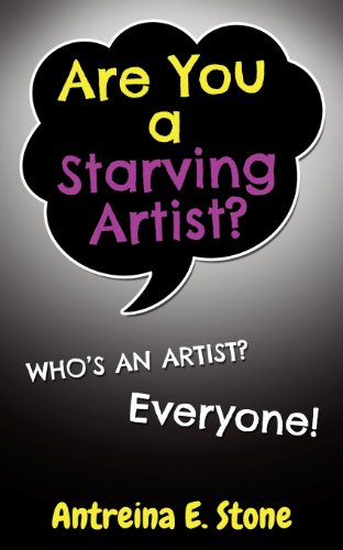 9780989697507: Are You a Starving Artist? Who's an Artist? Everyone