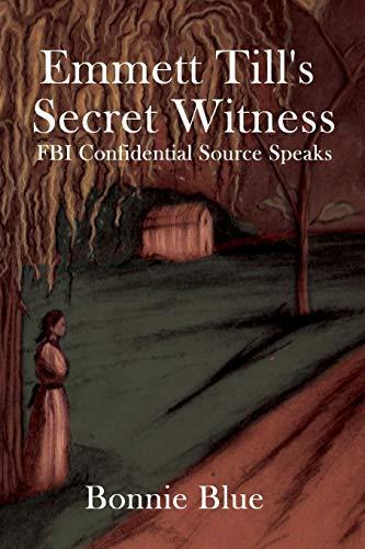 9780989697811: Emmett Till's Secret Witness: FBI Confidential Source Speaks