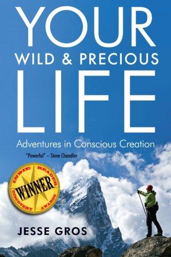 9780989709309: Your Wild & Precious Life: Adventures in Conscious Creation