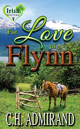 For Love of Flynn (Irish Western Series) (Volume 5): Admirand, C.H.