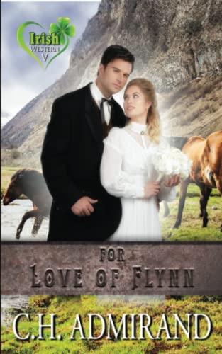 For Love of Flynn (Irish Western Series) (Volume 5): Admirand, C.H.