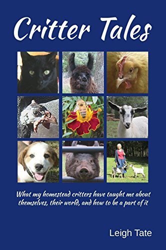9780989711128: Critter Tales: What my homestead critters have taught me about themselves, their world, and how to be a part of it